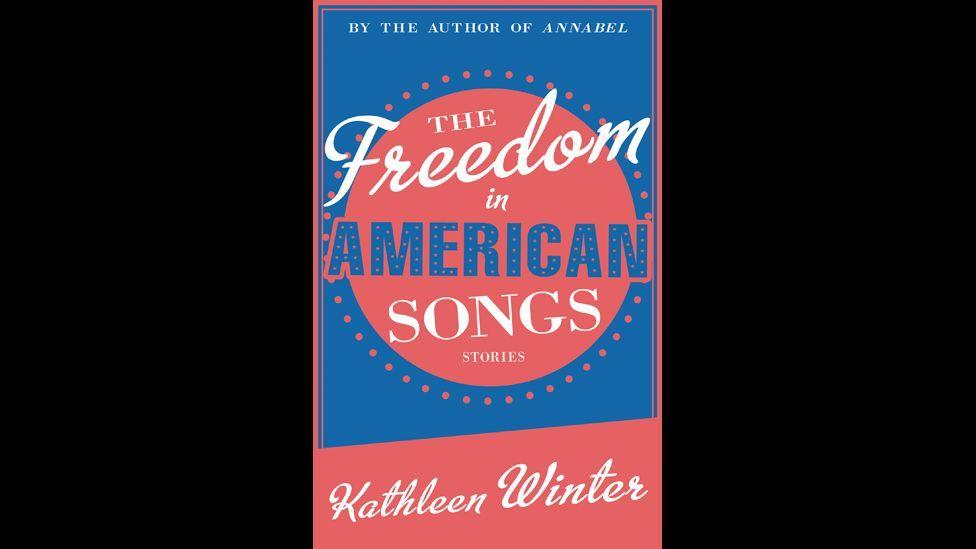 Kathleen Winter, The Freedom in American Songs
