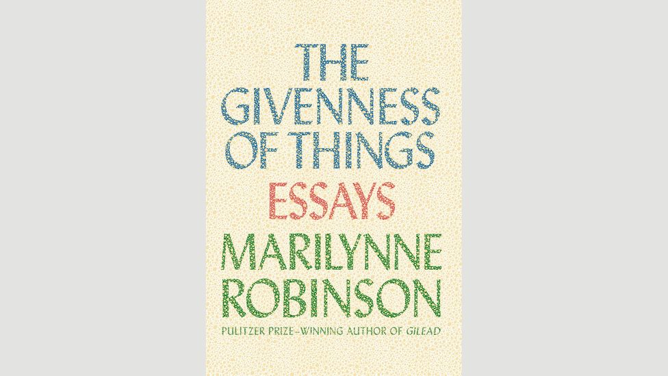 Marilynne Robinson, The Givenness of Things