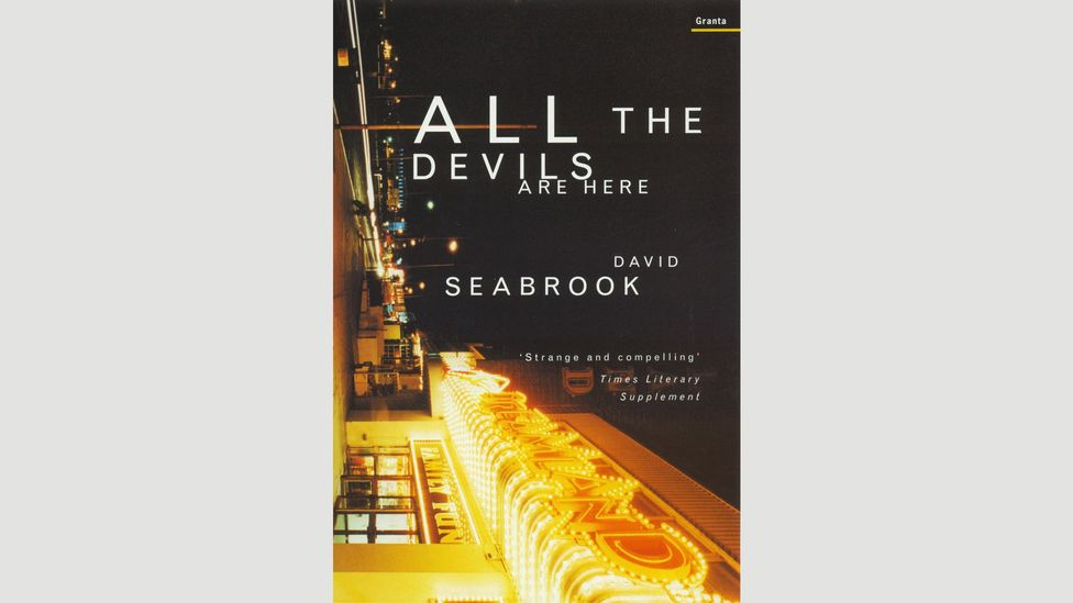 All the Devils Are Here, David Seabrook (2002)